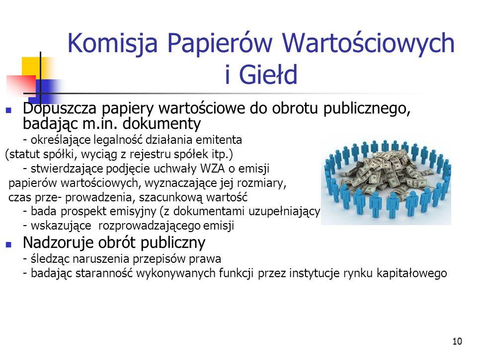 10 Komisja Papierów Wartościowych i Giełd Dopuszcza papiery wartościowe do obrotu publicznego, badając m.in.