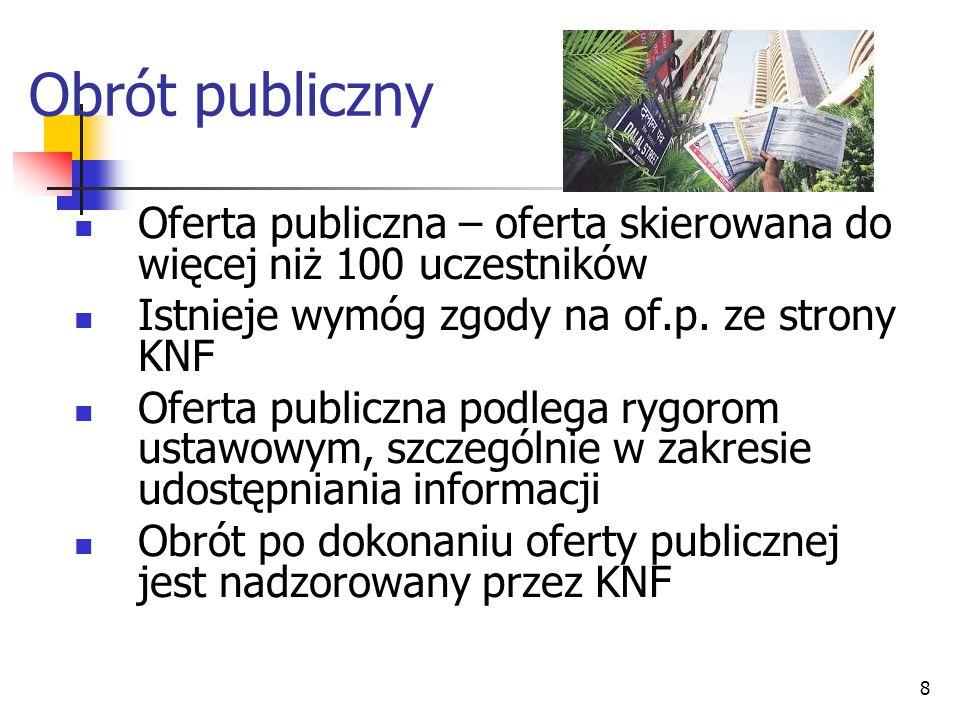 8 Obrót publiczny Oferta publiczna – oferta skierowana do więcej niż 100 uczestników Istnieje wymóg zgody na of.p.
