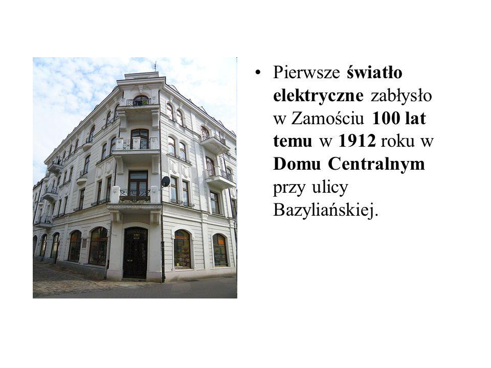Pierwsze światło elektryczne zabłysło w Zamościu 100 lat temu w 1912 roku w Domu Centralnym przy ulicy Bazyliańskiej.