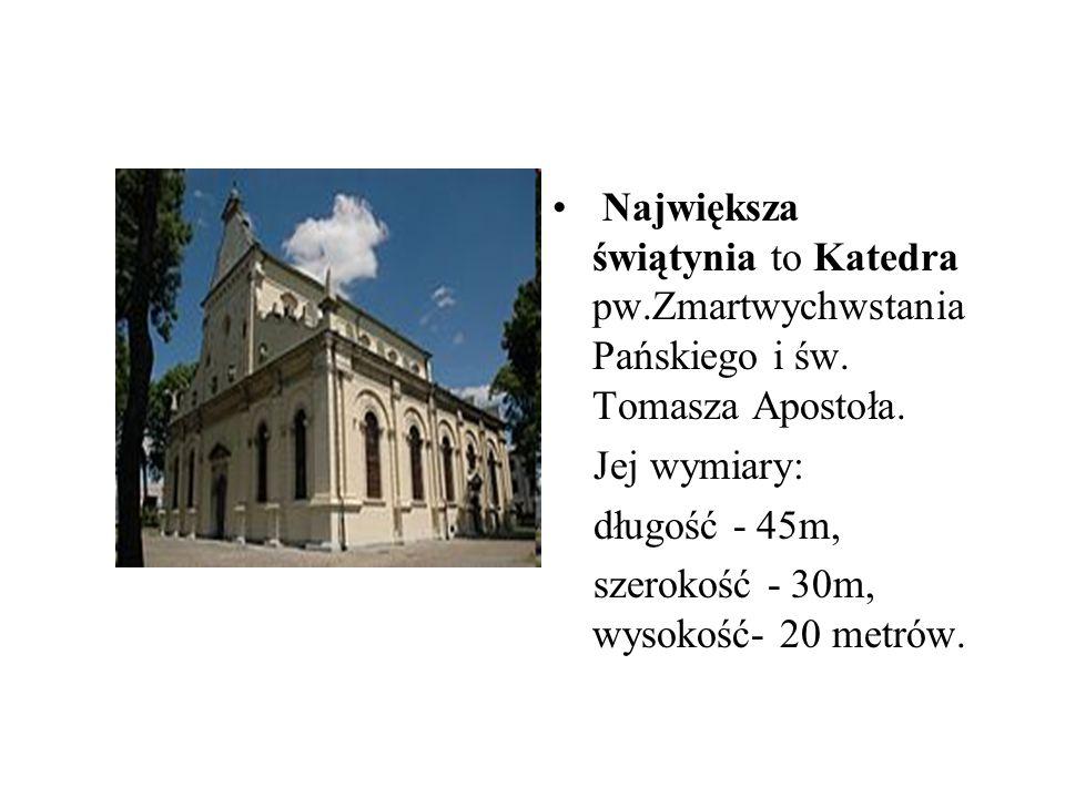 Największa świątynia to Katedra pw.Zmartwychwstania Pańskiego i św. Tomasza Apostoła. Jej wymiary: długość - 45m, szerokość - 30m, wysokość- 20 metrów
