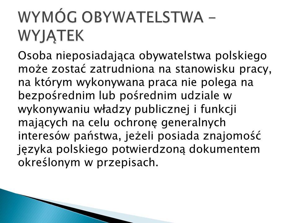 Osoba nieposiadająca obywatelstwa polskiego może zostać zatrudniona na stanowisku pracy, na którym wykonywana praca nie polega na bezpośrednim lub poś