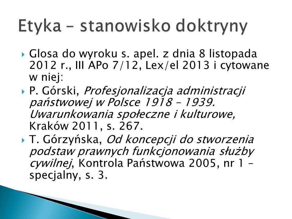  Glosa do wyroku s. apel. z dnia 8 listopada 2012 r., III APo 7/12, Lex/el 2013 i cytowane w niej:  P. Górski, Profesjonalizacja administracji państ