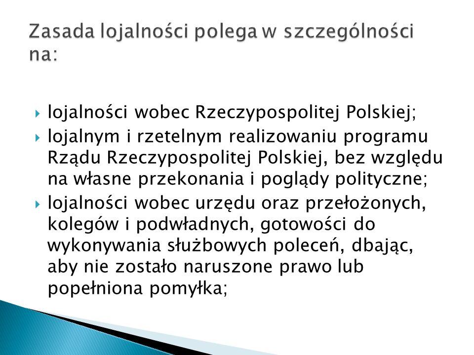  lojalności wobec Rzeczypospolitej Polskiej;  lojalnym i rzetelnym realizowaniu programu Rządu Rzeczypospolitej Polskiej, bez względu na własne prze