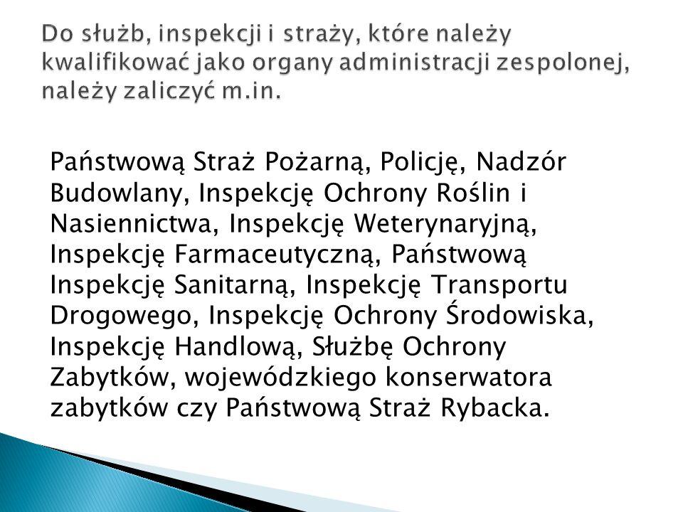 Państwową Straż Pożarną, Policję, Nadzór Budowlany, Inspekcję Ochrony Roślin i Nasiennictwa, Inspekcję Weterynaryjną, Inspekcję Farmaceutyczną, Państw