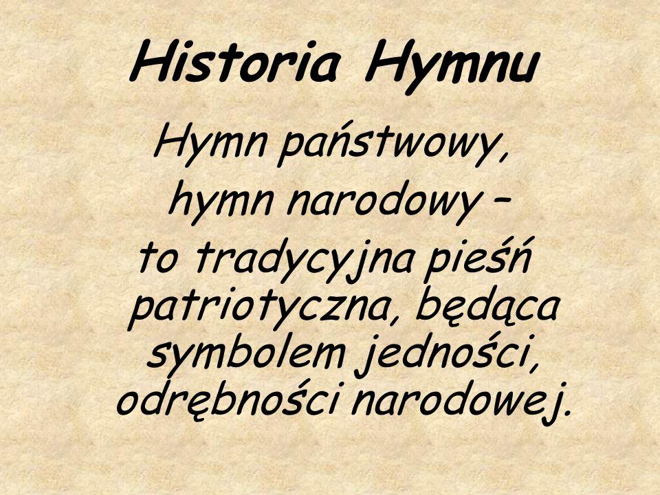 Najstarszą pieśnią, która pełniła rolę hymnu narodowego była Bogurodzica śpiewana przez rycerstwo polskie.