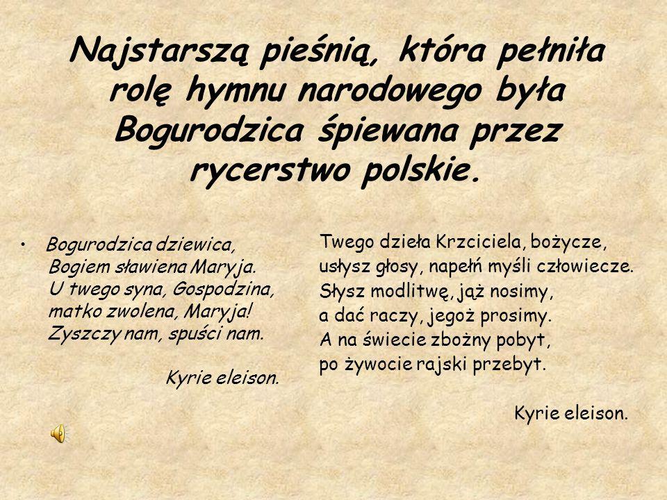 W 1797 roku we Włoszech Józef Wybicki pisze pieśń, która zyskuje sobie popularność, podnosząc ducha patriotyzmu i bohaterstwo narodu Polskiego