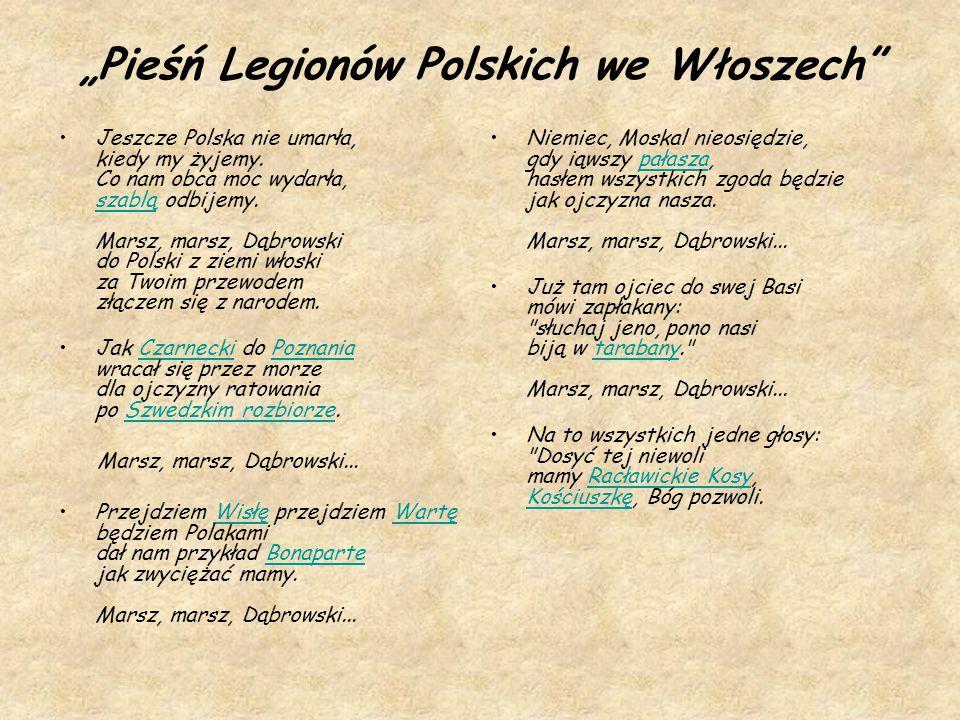 """Obecnie nazywana jest """"Mazurkiem Dąbrowskiego W 1918 roku zostaje hymnem narodowym, a w 1927 roku ogłoszony zostaje oficjalnym Hymnem Państwowym i jest nim do tej pory."""