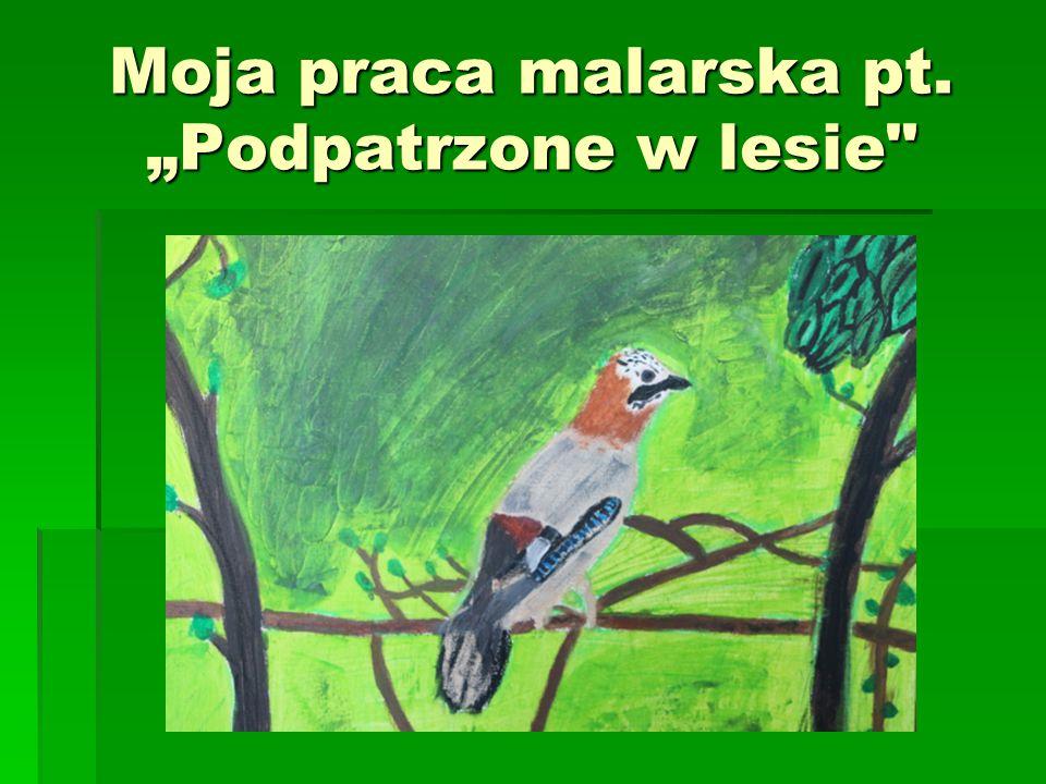 """Moja praca malarska pt. """"Podpatrzone w lesie"""