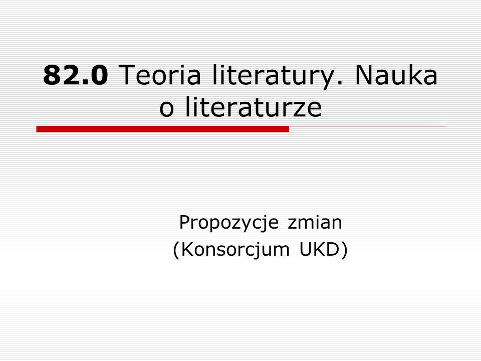 82.0 Teoria literatury. Nauka o literaturze Propozycje zmian (Konsorcjum UKD)