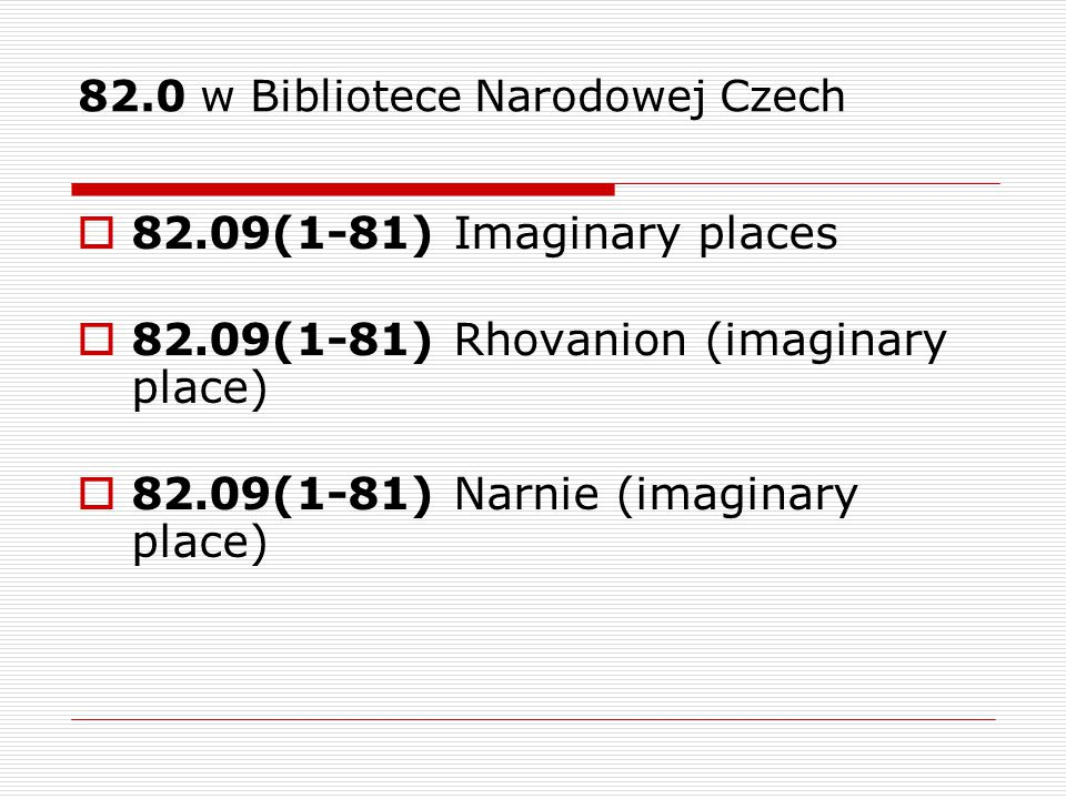 82.0 w Bibliotece Narodowej Czech  82.09(1-81) Imaginary places  82.09(1-81) Rhovanion (imaginary place)  82.09(1-81) Narnie (imaginary place)