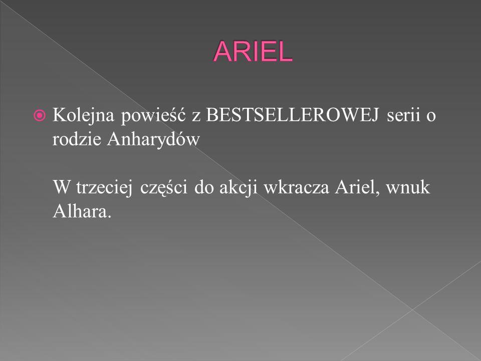  Kolejna powieść z BESTSELLEROWEJ serii o rodzie Anharydów W trzeciej części do akcji wkracza Ariel, wnuk Alhara.