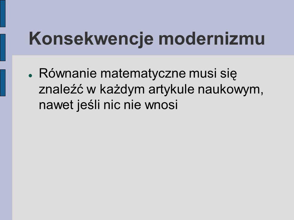 Krytyka podejścia modernistycznego Chociaż większość ekonomistów wierzy w zasady modernistyczne, rośnie liczba osób negujących je wszystkie Stosowanie modernistycznej metodologii zatrzymałoby ekonomię w rozwoju Modernizm nie sprawdza się nawet w naukach ścisłych