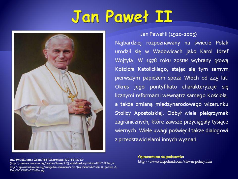 Jan Paweł II (1920-2005) Najbardziej rozpoznawany na świecie Polak urodził się w Wadowicach jako Karol Józef Wojtyła. W 1978 roku został wybrany głową