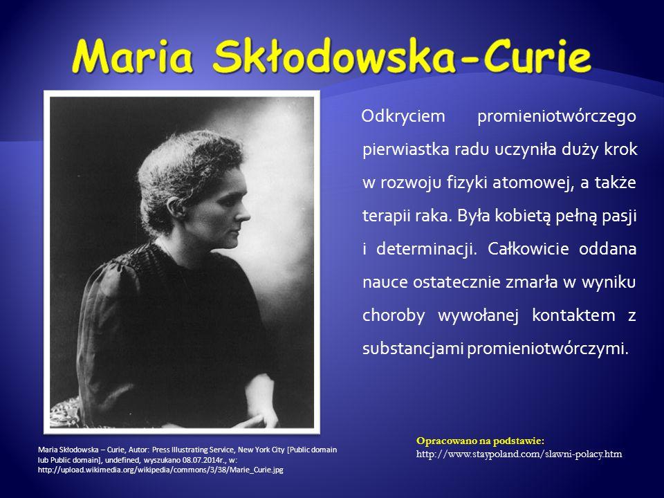Odkryciem promieniotwórczego pierwiastka radu uczyniła duży krok w rozwoju fizyki atomowej, a także terapii raka. Była kobietą pełną pasji i determina