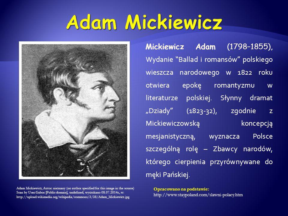 """Mickiewicz Adam (1798–1855), Wydanie """"Ballad i romansów"""" polskiego wieszcza narodowego w 1822 roku otwiera epokę romantyzmu w literaturze polskiej. Sł"""