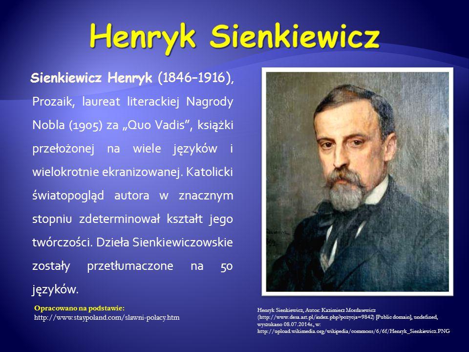 """Sienkiewicz Henryk (1846–1916), Prozaik, laureat literackiej Nagrody Nobla (1905) za """"Quo Vadis"""", książki przełożonej na wiele języków i wielokrotnie"""