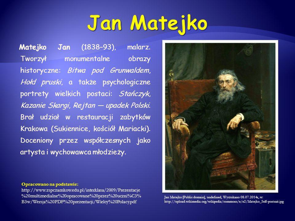 Matejko Jan (1838–93), malarz. Tworzył monumentalne obrazy historyczne: Bitwa pod Grunwaldem, Hołd pruski, a także psychologiczne portrety wielkich po