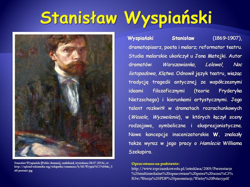 Wyspiański Stanisław (1869–1907), dramatopisarz, poeta i malarz; reformator teatru. Studia malarskie ukończył u Jana Matejki. Autor dramatów: Warszawi