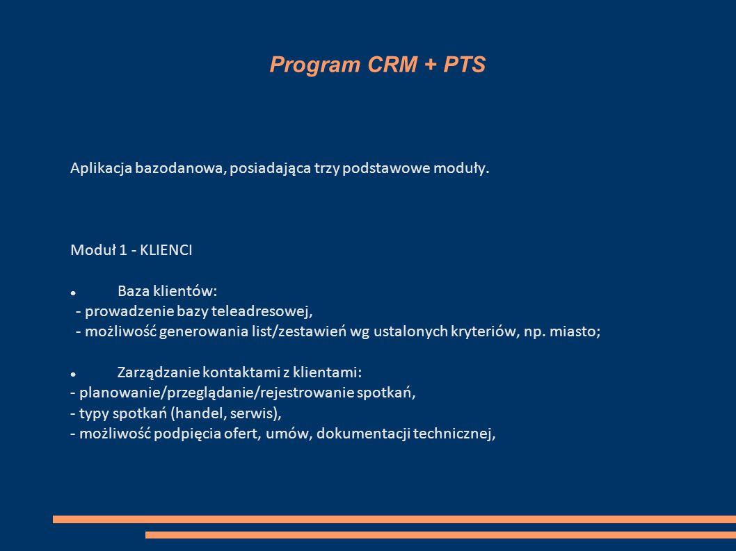 Program CRM + PTS Aplikacja bazodanowa, posiadająca trzy podstawowe moduły.