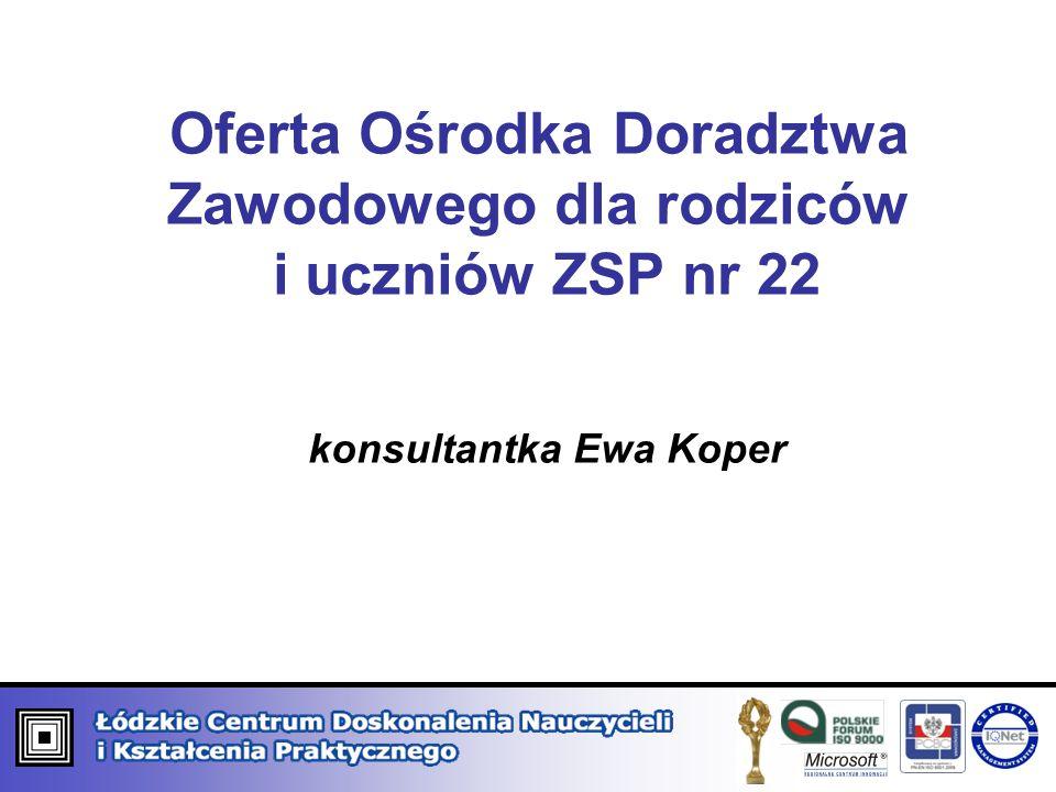 Oferta Ośrodka Doradztwa Zawodowego dla rodziców i uczniów ZSP nr 22 konsultantka Ewa Koper