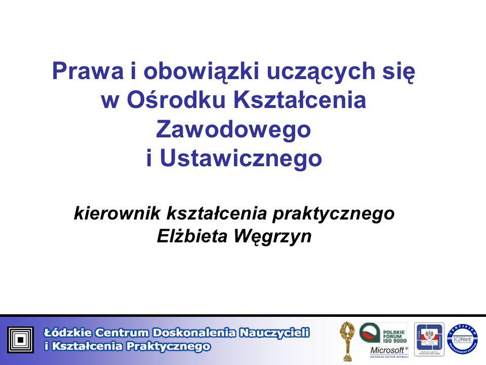 Prawa i obowiązki uczących się w Ośrodku Kształcenia Zawodowego i Ustawicznego kierownik kształcenia praktycznego Elżbieta Węgrzyn