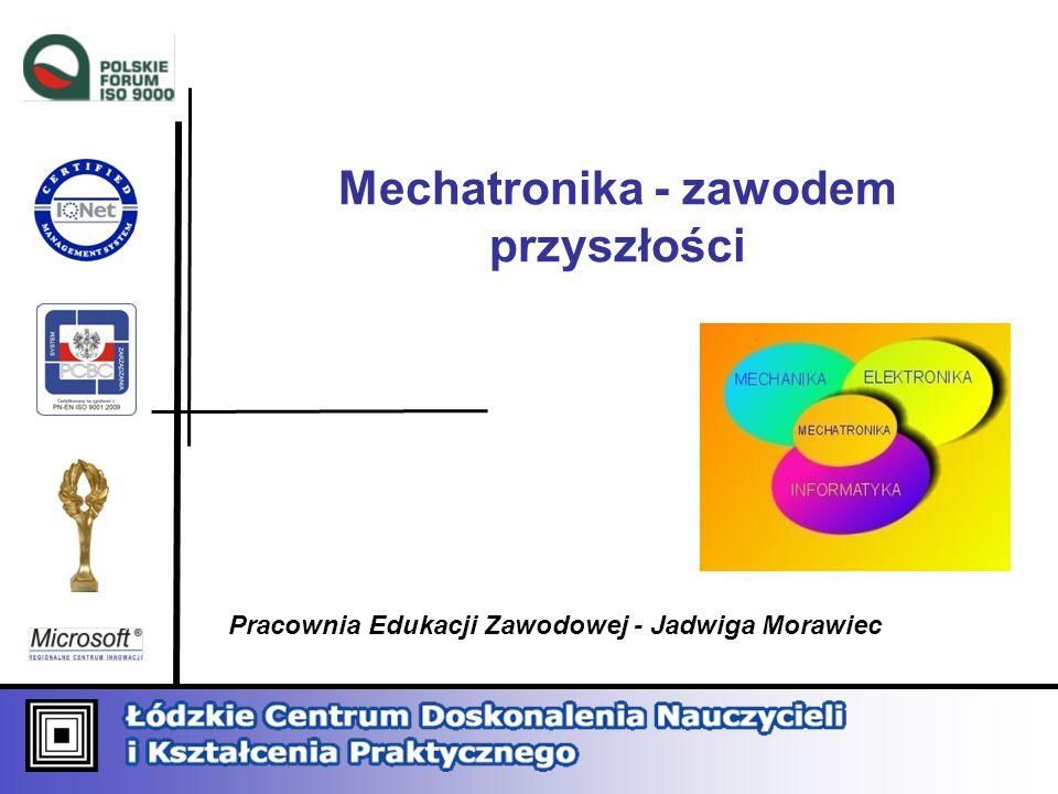 Mechatronika - zawodem przyszłości Pracownia Edukacji Zawodowej - Jadwiga Morawiec