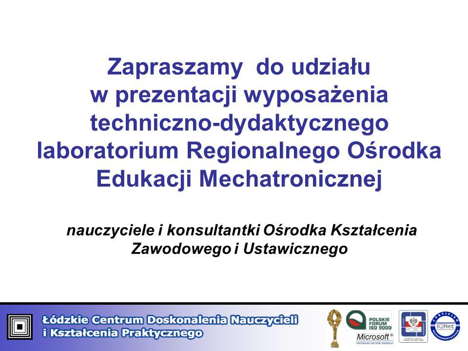 Zapraszamy do udziału w prezentacji wyposażenia techniczno-dydaktycznego laboratorium Regionalnego Ośrodka Edukacji Mechatronicznej nauczyciele i konsultantki Ośrodka Kształcenia Zawodowego i Ustawicznego