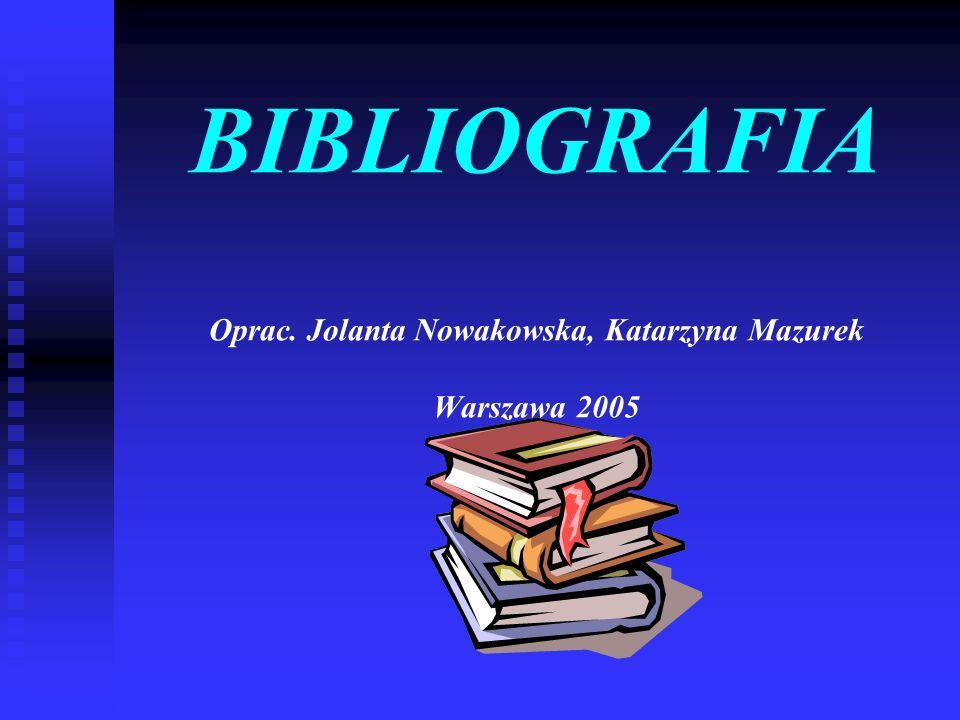 BIBLIOGRAFIA Oprac. Jolanta Nowakowska, Katarzyna Mazurek Warszawa 2005