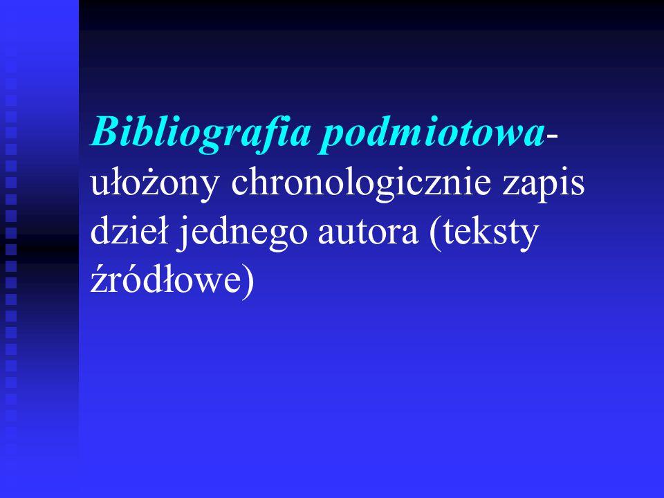 Bibliografia podmiotowa - ułożony chronologicznie zapis dzieł jednego autora (teksty źródłowe)