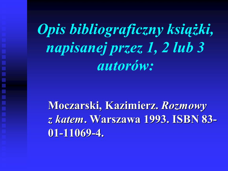 Opis bibliograficzny książki, napisanej przez 1, 2 lub 3 autorów: Moczarski, Kazimierz. Rozmowy z katem. Warszawa 1993. ISBN 83- 01-11069-4.