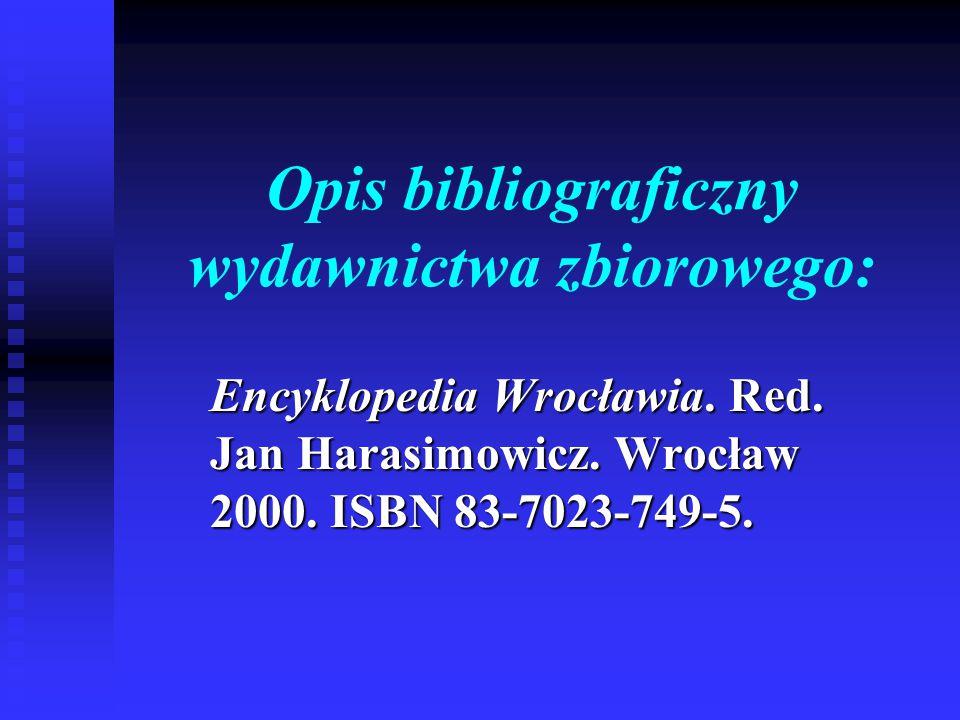 Opis bibliograficzny wydawnictwa zbiorowego: Encyklopedia Wrocławia. Red. Jan Harasimowicz. Wrocław 2000. ISBN 83-7023-749-5.