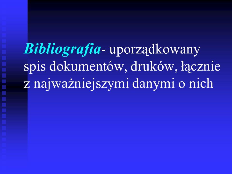 Opis bibliograficzny - zespół informacji wymienionych w ustalonej kolejności, niezbędnych do zidentyfikowania dokumentu