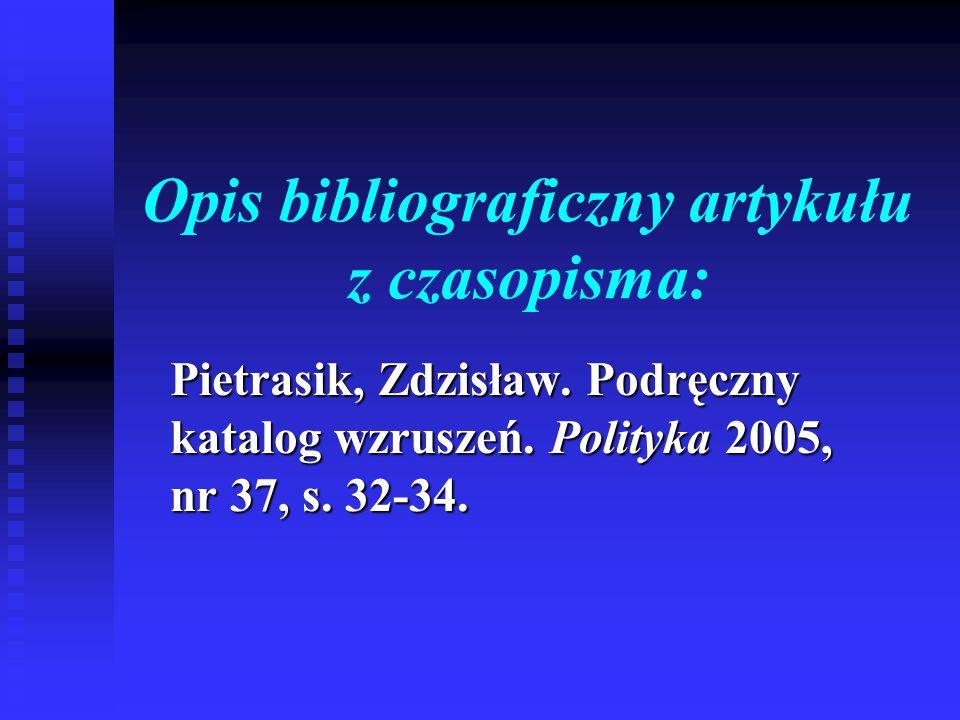 Opis bibliograficzny artykułu z czasopisma: Pietrasik, Zdzisław. Podręczny katalog wzruszeń. Polityka 2005, nr 37, s. 32-34.