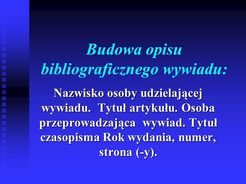 Budowa opisu bibliograficznego wywiadu: Nazwisko osoby udzielającej wywiadu.