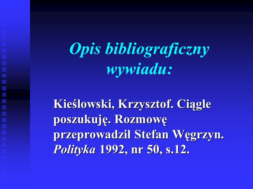 Opis bibliograficzny wywiadu: Kieślowski, Krzysztof. Ciągle poszukuję. Rozmowę przeprowadził Stefan Węgrzyn. Polityka 1992, nr 50, s.12.