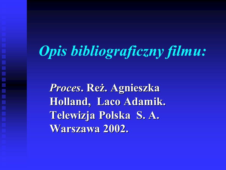 Opis bibliograficzny filmu: Proces. Reż. Agnieszka Holland, Laco Adamik. Telewizja Polska S. A. Warszawa 2002.