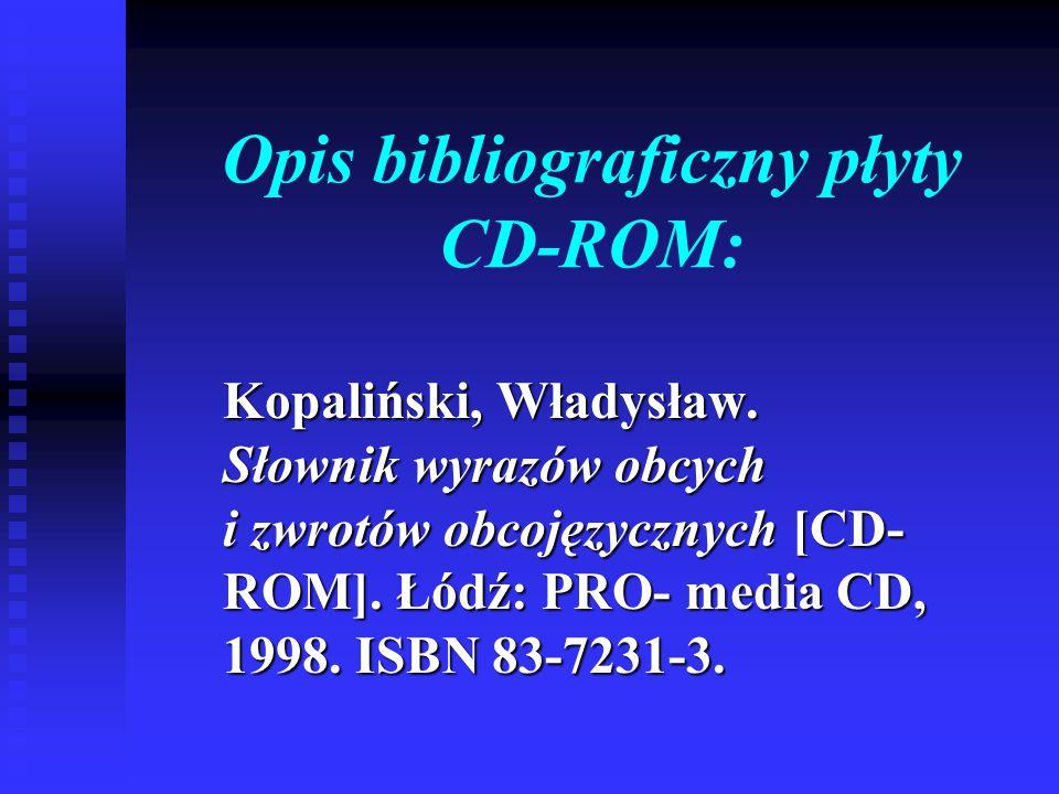 Opis bibliograficzny płyty CD-ROM: Kopaliński, Władysław. Słownik wyrazów obcych i zwrotów obcojęzycznych [CD- ROM]. Łódź: PRO- media CD, 1998. ISBN 8