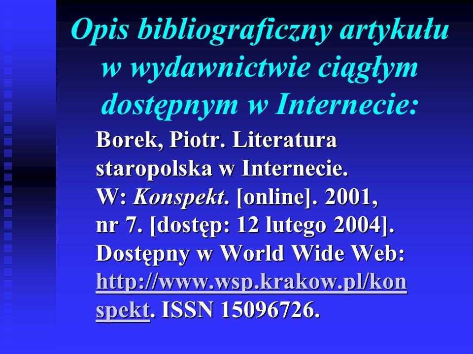 Opis bibliograficzny artykułu w wydawnictwie ciągłym dostępnym w Internecie: Borek, Piotr. Literatura staropolska w Internecie. W: Konspekt. [online].