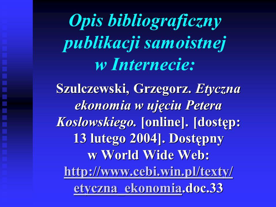 Opis bibliograficzny publikacji samoistnej w Internecie: Szulczewski, Grzegorz. Etyczna ekonomia w ujęciu Petera Koslowskiego. [online]. [dostęp: 13 l