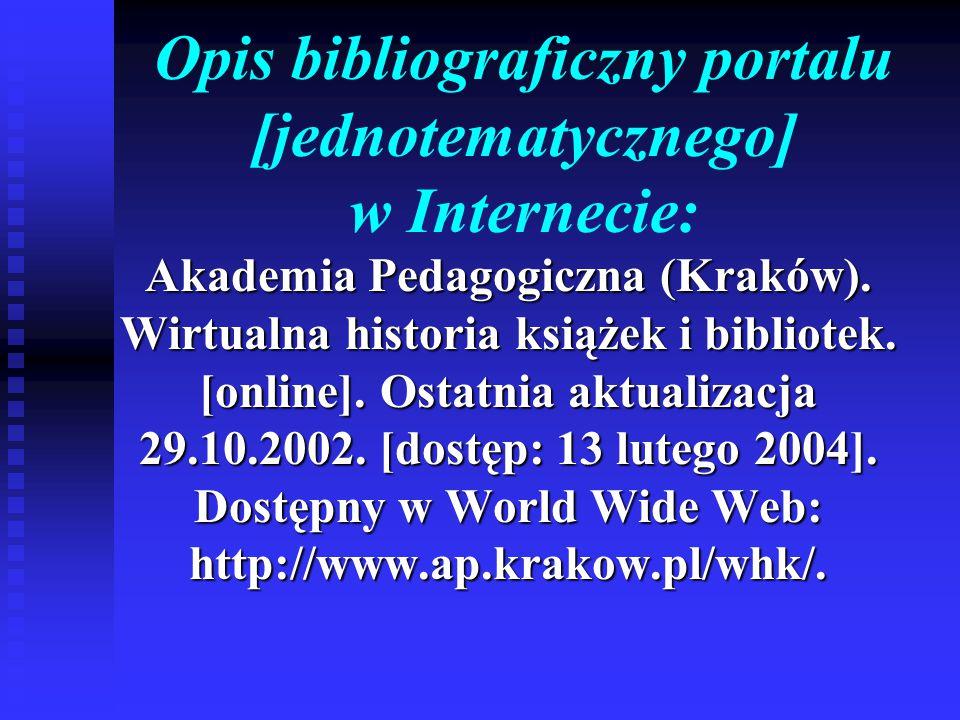 Opis bibliograficzny portalu [jednotematycznego] w Internecie: Akademia Pedagogiczna (Kraków). Wirtualna historia książek i bibliotek. [online]. Ostat