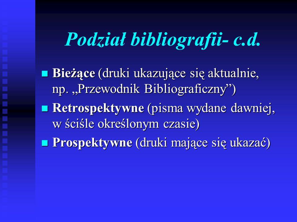 """Podział bibliografii- c.d. Bieżące (druki ukazujące się aktualnie, np. """"Przewodnik Bibliograficzny"""") Bieżące (druki ukazujące się aktualnie, np. """"Prze"""