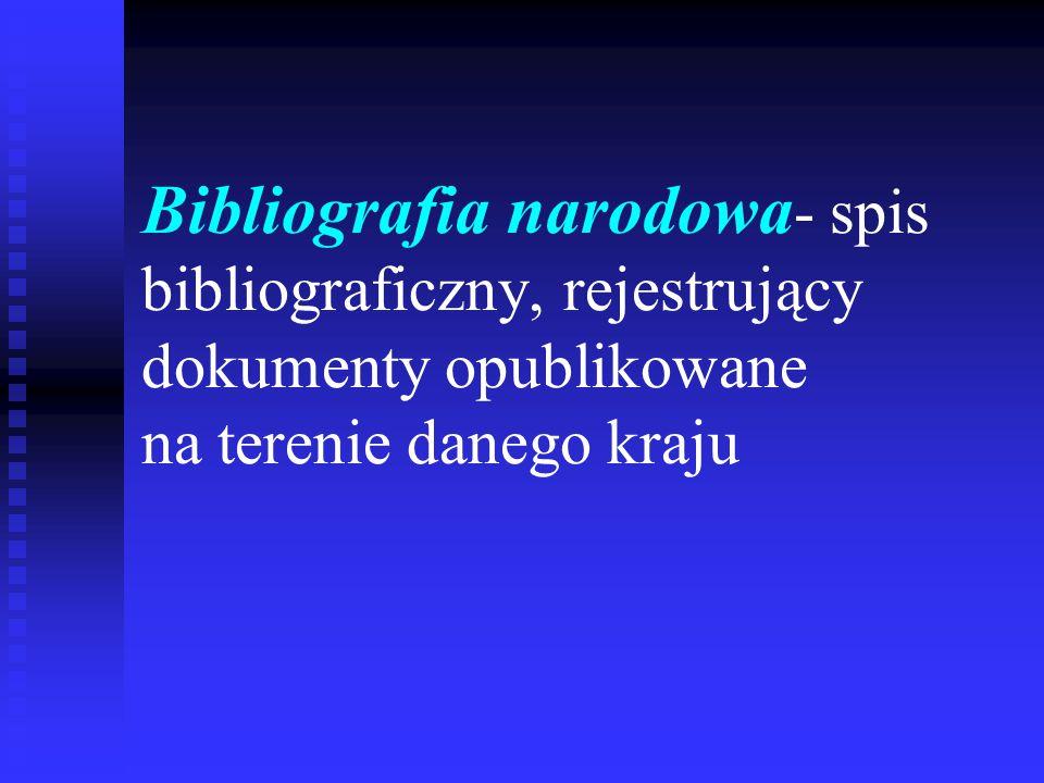 Bibliografia narodowa bieżąca - rejestruje dokumenty na podstawie autopsji egzemplarza obowiązkowego; opracowuje ją narodowa centrala bibliograficzna