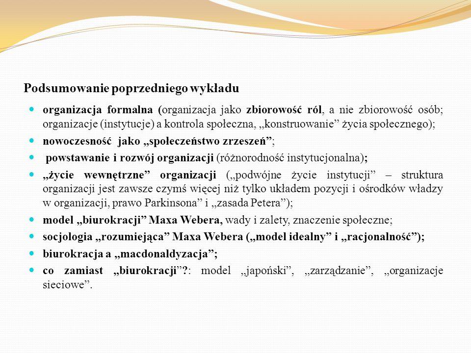 Podsumowanie poprzedniego wykładu organizacja formalna (organizacja jako zbiorowość ról, a nie zbiorowość osób; organizacje (instytucje) a kontrola sp