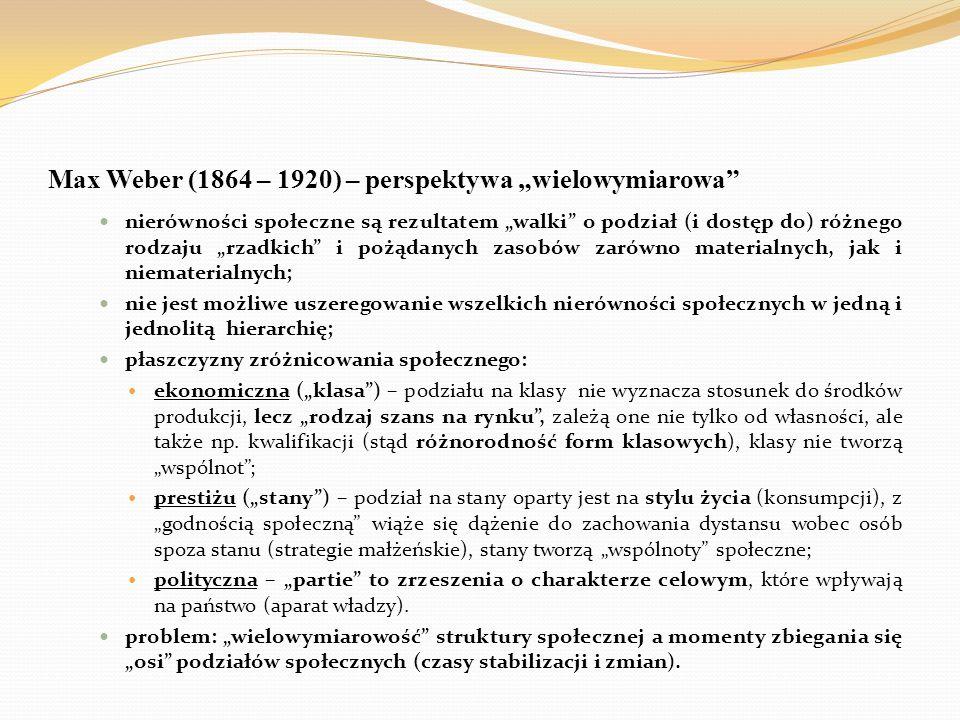 """Max Weber (1864 – 1920) – perspektywa """"wielowymiarowa"""" nierówności społeczne są rezultatem """"walki"""" o podział (i dostęp do) różnego rodzaju """"rzadkich"""""""