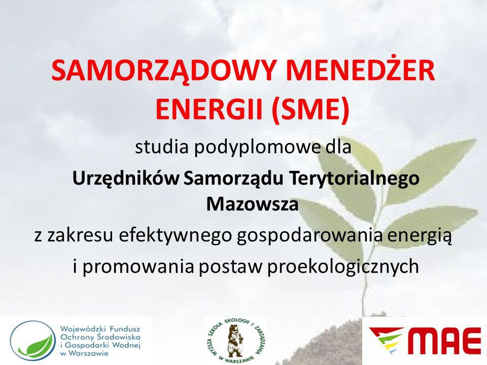SAMORZĄDOWY MENEDŻER ENERGII (SME) studia podyplomowe dla Urzędników Samorządu Terytorialnego Mazowsza z zakresu efektywnego gospodarowania energią i promowania postaw proekologicznych