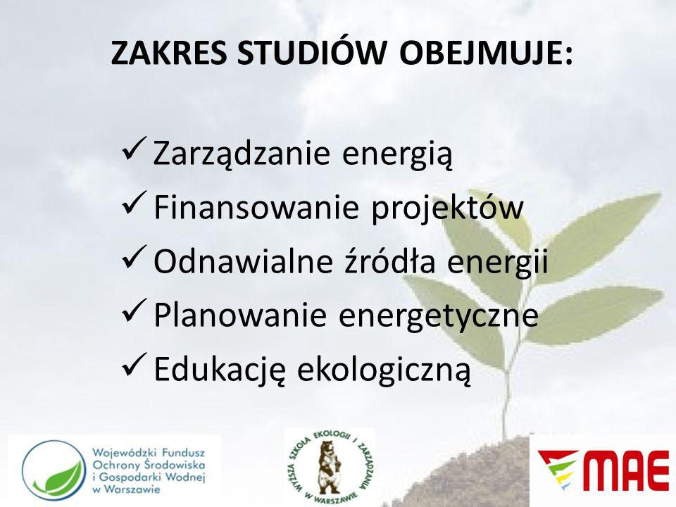 ZAKRES STUDIÓW OBEJMUJE: Zarządzanie energią Finansowanie projektów Odnawialne źródła energii Planowanie energetyczne Edukację ekologiczną