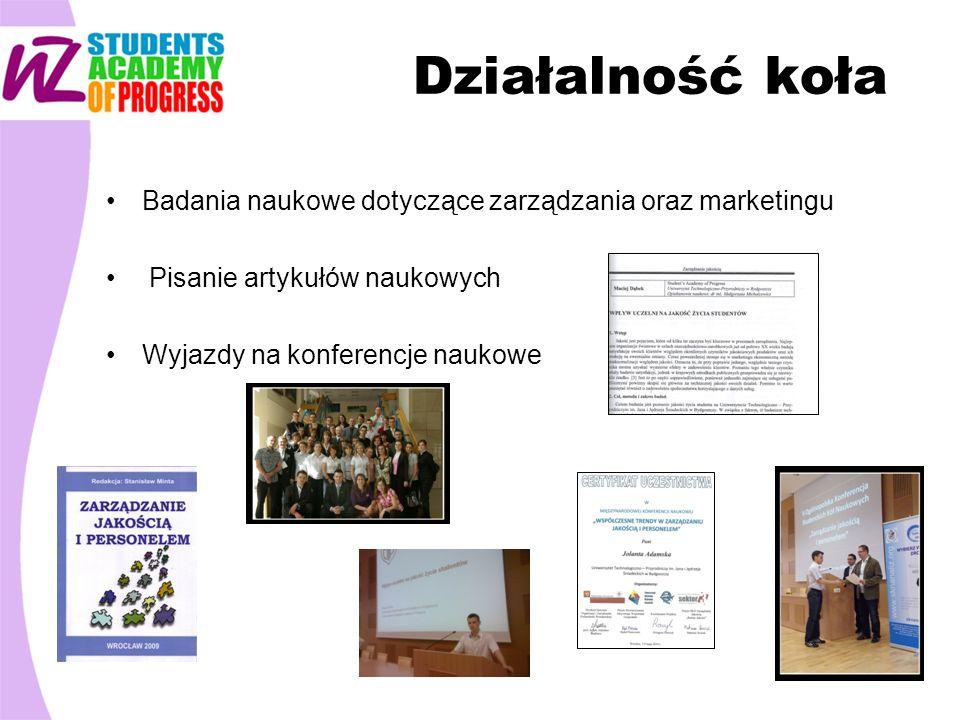 Działalność koła Badania naukowe dotyczące zarządzania oraz marketingu Pisanie artykułów naukowych Wyjazdy na konferencje naukowe