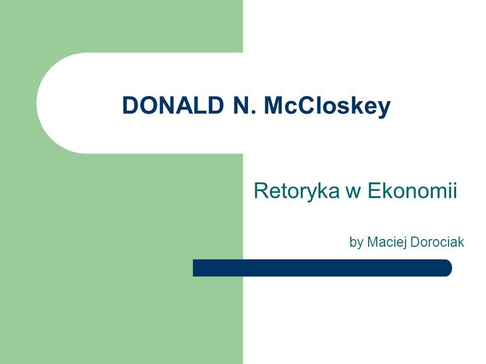 DONALD N. McCloskey Retoryka w Ekonomii by Maciej Dorociak