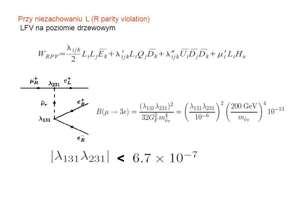 Przy niezachowaniu L (R parity violation) LFV na poziomie drzewowym <