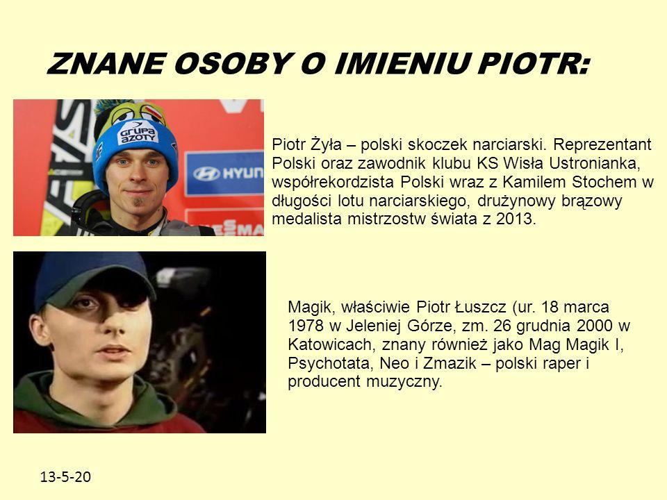 13-5-20 ZNANE OSOBY O IMIENIU PIOTR: Piotr Żyła – polski skoczek narciarski.